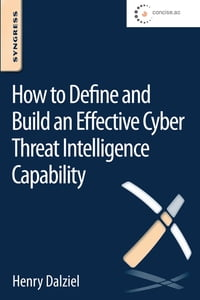 How to Define and Build an Effective Cyber Threat Intelligence Capability: How to Understand…