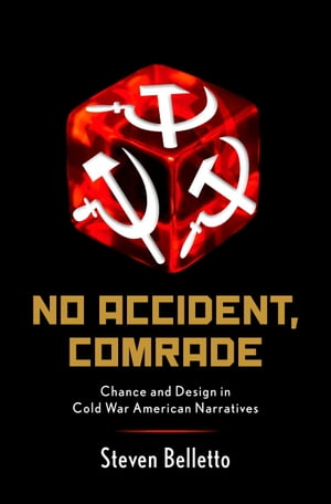 No Accident,  Comrade Chance and Design in Cold War American Narratives