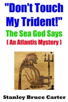 """Don't Touch My Trident!"" The Sea God Says (An Atlantis Mystery)"