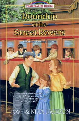 Book Roundup of the Street Rovers: Charles Loring Brace and the Orphan Trains by Dave Jackson