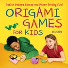 Origami Games for Kids Ebook: Action-Packed Games and Paper Folding Fun! [Just Add Paper] by Joel Stern