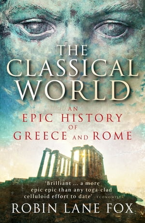 The Classical World An Epic History of Greece and Rome