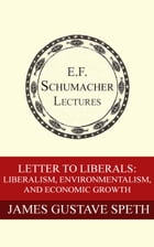 Letter to Liberals: Liberalism, Environmentalism, and Economic Growth by James Gustave Speth