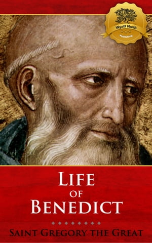 The Life of Our Most Holy Father Saint Benedict (Modern Translation) by St. Gregory the Great, Wyatt North