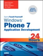 Sams Teach Yourself Windows Phone 7 Application Development in 24 Hours by Scott J. Dorman