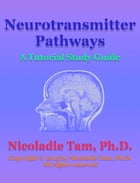 Neurotransmitter Pathways: A Tutorial Study Guide by Nicoladie Tam, Ph.D.