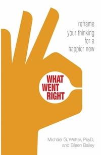 What Went Right: Reframe Your Thinking for a Happier Now