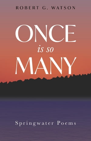 Once is so Many: Springwater Poems by Robert G. Watson