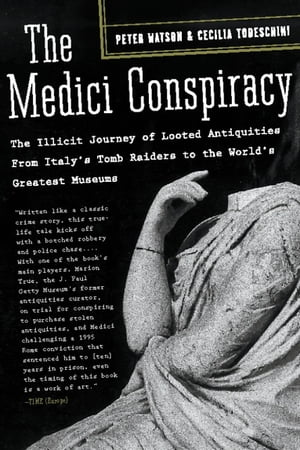 The Medici Conspiracy The Illicit Journey of Looted Antiquities-- From Italy's Tomb Raiders to the World's Greatest Museum