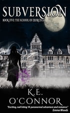 Subversion: The School of Exorcists (YA paranormal adventure and romance, Book 5) by K E O'Connor