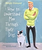 How To Understand Men Through Their Dogs by Wendy Diamond