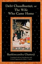 Debi Chaudhurani, or The Wife Who Came Home by Julius J Lipner