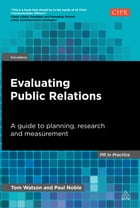 Evaluating Public Relations: A Guide to Planning, Research and Measurement by Tom Watson
