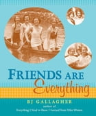 Friends Are Everything by Bj Gallagher