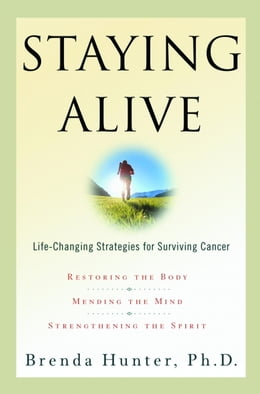 Book Staying Alive: Life-Changing Strategies for Surviving Cancer by Brenda Hunter