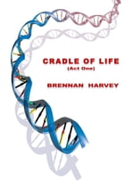 Cradle of Life (Act One) by Brennan Harvey