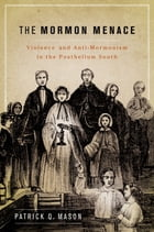 The Mormon Menace: Violence and Anti-Mormonism in the Postbellum South by Patrick Mason