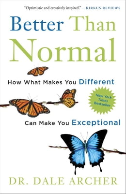 Book Better Than Normal: How What Makes You Different Can Make You Exceptional: How What Makes You… by Dr. Dale Archer