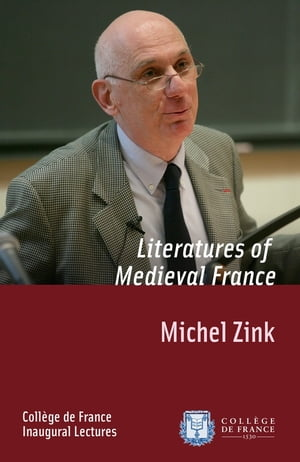 Literatures of Medieval France: Inaugural Lecture delivered on Friday 24March1995 by Michel Zink