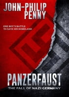 Panzerfaust: The Fall of Nazi Germany by John-Philip Penny