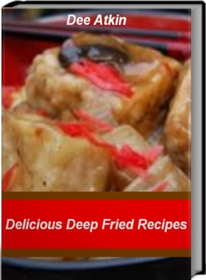 Delicious Deep Fried Recipes Classic & Exotic Fried Chicken Recipes,  Fried Rice Recipes,  Fried Tofu Recipes,  Fried Zucchini Recipes and More