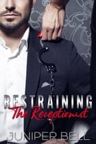 Restraining the Receptionist by Juniper Bell