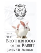 The Brotherhood of the Rabbit: Part 4 by James K. B. Brough
