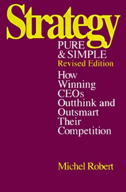 Book Strategy Pure & Simple II: How Winning Companies Dominate Their Competitors by Robert, Michel