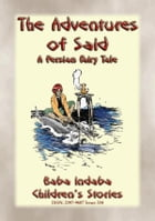 THE ADVENTURES OF SAID - A Children's Fairy Tale from Ancient Persia: Baba Indaba's Children's Stories - Issue 360 by Anon E. Mouse