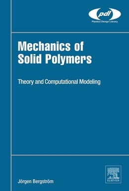 Book Mechanics of Solid Polymers: Theory and Computational Modeling by Jorgen S Bergstrom
