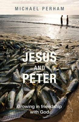 Book Jesus and Peter: Growing in friendship with God by Michael Perham