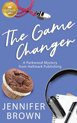 The Game Changer: A Parkwood Mystery from Hallmark Publishing by Jennifer Brown