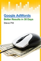 Google AdWords: Better Results In 30 Days
