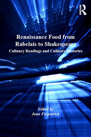 Renaissance Food from Rabelais to Shakespeare Culinary Readings and Culinary Histories