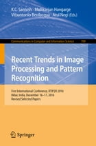 Recent Trends in Image Processing and Pattern Recognition: First International Conference, RTIP2R 2016, Bidar, India, December 16–17, 2016, Revised Se by K.C. Santosh