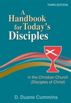 "A handbook for today""s disciples in the Christian Church (Disciples of Christ) by D. Duane Cummins"