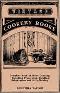 Complete Book of Home Canning - Including Preserving, Pickling, Dehydration and Jelly-Making 94151b19-11b5-4b75-a904-6dbb4881ad4b