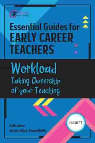 Essential Guides for Early Career Teachers: Workload: Taking Ownership of your Teaching