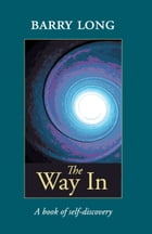 The Way In: A Book of Self-Discovery by Barry Long