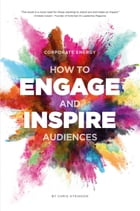 Corporate Energy: How to Engage and Inspire Audiences by Chris Atkinson