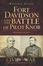Fort Davidson and the Battle of Pilot Knob: Missouri's Alamo by Walter E. Busch