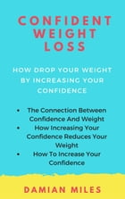 Confident Weight Loss by Damian Miles