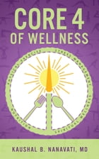 CORE 4 of Wellness: Nutrition , Physical Exercise , Stress Management , Spiritual Wellness by Kaushal B. Nanavati, MD