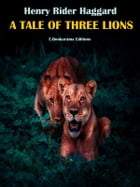 A Tale of Three Lions by Henry Rider Haggard