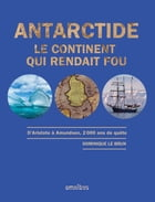 Antarctide: Le continent qui rendait fou by Dominique LE BRUN