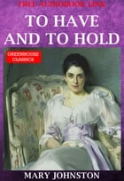 To Have And To Hold (Complete & Illustrated)(Free AudioBook Link) by Mary Johnston