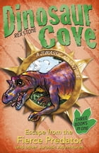Dinosaur Cove: Escape from the Fierce Predator and other Jurassic Adventures by Rex Stone