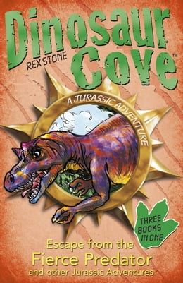 Book Dinosaur Cove: Escape from the Fierce Predator and other Jurassic Adventures by Rex Stone