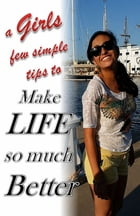 a Girls few simple tips to make life so much Better by Kiki Medina