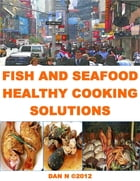 Fish and Seafood Healthy Cooking Solutions by Dan N